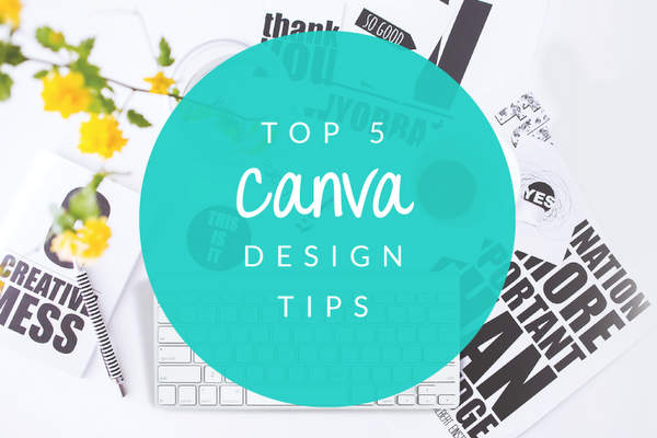 My Top 5 Canva Design Tips